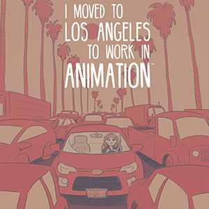 I MOVED TO LA TO GET A JOB IN ANIMATION
